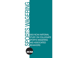 2003 NCAA National Study On Collegiate Sports Wagering and Associated Behaviors