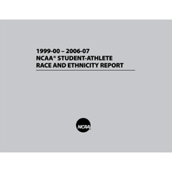NCAA Student-Athlete Race and Ethnicity Report 1999-00 - 2006-07