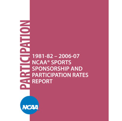 Participation Rates - 1981-82 - 2006-07 NCAA Sports Sponsorship and Participation Rates Report