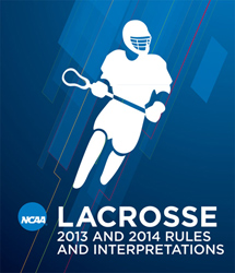 2013 and 2014 Men's Lacrosse Rules and Interpretations (Due January 2013)