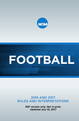 2016 and 2017 NCAA Football Rules and Interpretations Updated version with changes -   7 19 2017 – PDF version only. Not in print.