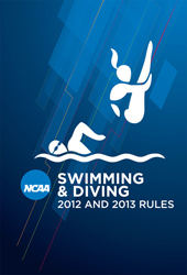 2011-2013 Men's and Women's Swimming and Diving Rules (2 Year Publication) September 2011