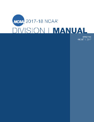 2017-2018 NCAA Division I Manual - AUGUST VERSION - Available August 2017