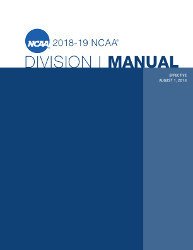 2018-2019 NCAA Division I Manual - AUGUST VERSION - Available August 2018